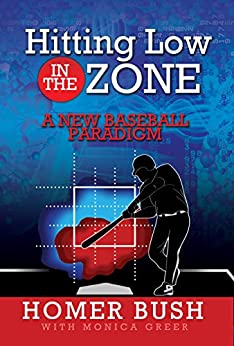 Hitting Low in the Zone: A New Baseball Paradigm by [Bush, Homer, Greer, Monica]