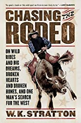 Chasing the Rodeo: On Wild Rides and Big Dreams, Broken Hearts and Broken Bones, and One Man's Search for the West by Stratton W. K. (2006-05-01) Paperback