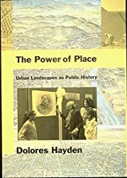 The Power of Place: Urban Landscapes as Public History by Dolores Hayden (1995-04-18)