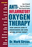 img - for Anti-Inflammatory Oxygen Therapy: Your Complete Guide to Understanding and Using Natural Oxygen Therapy book / textbook / text book