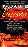 Depraved: The Definitive True Story of H.H. Holmes, Whose Grotesque Crimes Shattered Turn-of-the-Century Chicago, Harold Schechter, 0743490355