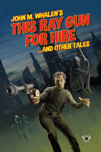 This Ray Gun for Hire . . . and Other Tales by [Whalen, John]