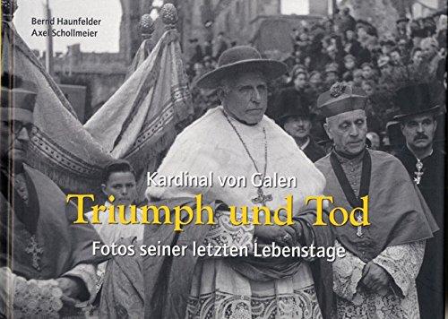 Kardinal von Galen: Triumph und Tod: Fotos seiner letzten Lebenstage