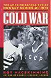 Front cover for the book Cold War : The Amazing Canada-Soviet Hockey Series of 1972 by Roy MacSkimming