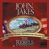 The Rebels: The Kent Family Chronicles, Book 2   John Jakes