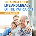 The Aging Father: Life and Legacy of the Patriarch | Calvin Colarusso MD
