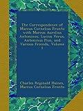 The Correspondence of Marcus Cornelius Fronto with Marcus Aurelius Antoninus, Lucius Verus, Antoninus Pius, and Various Friends, Volume 1 (Latin Edition)