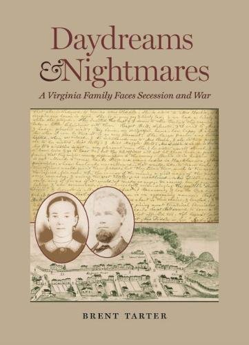 Daydreams and Nightmares: A Virginia Family Faces Secession and War (A Nation Divided: Studies in the Civil War Era)
