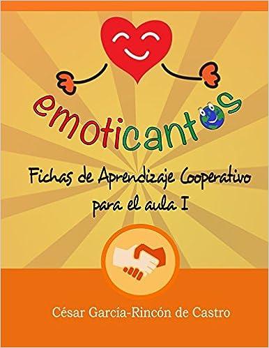 Emoticantos: Fichas de Aprendizaje Cooperativo para el aula I Fichas Emoticantos: Amazon.es: César García-Rincón de Castro: Libros