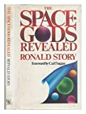 The Space-Gods Revealed : A Close Look at the Theories of Enrich Von Daniken, Story, Ronald, 0060141417