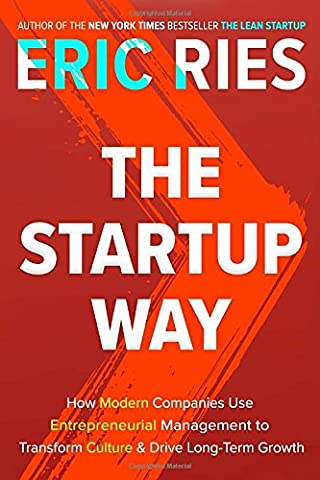 The Startup Way: How Modern Companies Use Entrepreneurial Management to Transform Culture and Drive Long-Term (Lean Start Up Book)