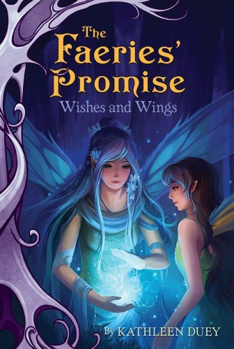 Wishes and Wings (The Faeries' Promise) by Kathleen Duey (Aladdin Angel Wings)