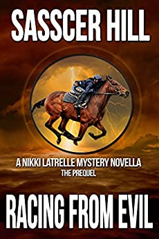 Racing From Evil: A Nikki Latrelle Mystery Novella; The Prequel by [Hill, Sasscer]