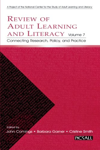 Review of Adult Learning and Literacy, Volume 7: Connecting Research, Policy, and Practice (National Center for the Stud