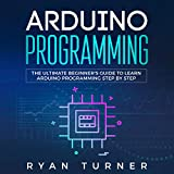 Arduino Programming: The Ultimate Beginner's