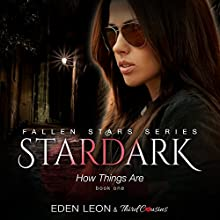 Stardark: How Things Are, Book 1: Fallen Stars Series Audiobook by Third Cousins, Eden Leon Narrated by Kelli Lindsay