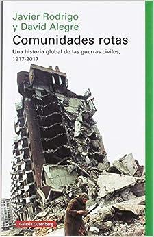 Comunidades rotas: Una historia global de las guerras civiles, 1917-2017