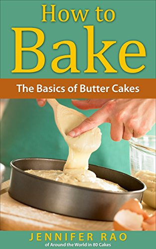 How To Bake: The Basics of Butter Cakes by [Jennifer Rao - Around the World in 80 Cakes]