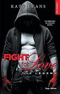 Fight for love, tome 6 : Legend par Katy Evans