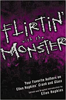 Book Flirtin' With the Monster: Your Favorite Authors on Ellen Hopkins' Crank and Glass