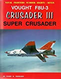 Vought F8U-3 Crusader III: Super Crusader (Naval Fighters)