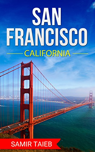 San Francisco: The best San Francisco Travel Guide The Best Travel Tips About Where to Go and What to See in San Francisco: (san francisco travel guide Travel to California, Southern california) (Best Places To Vacation In Southern California)