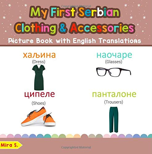 Download My First Serbian Clothing & Accessories Picture Book with English Translations: Bilingual Early Learning & Easy Teaching Serbian Books for Kids (Teach ... for Children) (Volume 11) (Serbian Edition) pdf