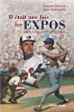 img - for Il  tait une fois... les Expos 1 Les Ann es 1969-1984 book / textbook / text book