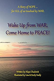 "Wake up from War, Come Home to Peace by [Chadwick, Elizabeth ""Alaya""]"