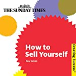 How to Sell Yourself: Creating Success Series | Ray Grose