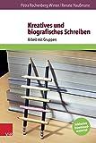 Kreatives und Biografisches Schreiben : Arbeit Mit Gruppen, Haussmann, Renate and Rechenberg-Winter, Petra, 3525402236