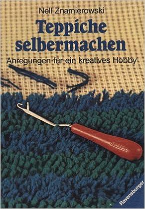 Teppich Selber Machen teppiche selbermachen anregungen für ein kreatives hobby amazon