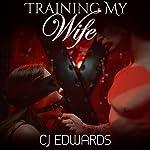 Training My Wife: Wife Sharing, Book 1 | C J Edwards