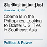 Obama Is in the Philippines, Looking to Bolster U.S. Ties in Southeast Asia   David Nakamura