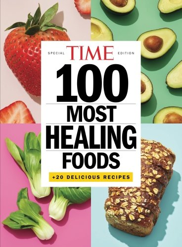 TIME 100 Most Healing Foods: +20 Delicious Recipes by The Editors of TIME