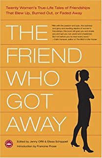 The Friend Who Got Away  Twenty Women     s True Life Tales of Friendships that Blew Up