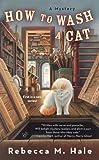 How to Wash a Cat, Rebecca M. Hale, 0425232042