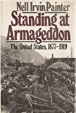 Standing at Armageddon : The United States, 1877-1919, Painter, Nell Irvin, 0393024059
