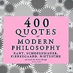 400 Quotes of Modern Philosophy | Immanuel Kant,Arthur Schopenhauer,Søren Kierkegaard,Friedrich Nietzsche