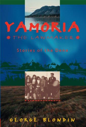Yamoria the Lawmaker: Stories of the Dene (Northwest Passage Series, No. 1)