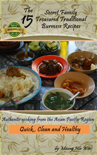 The 15 Secret Family Treasured Traditional Burmese Recipes: Authentic cooking from the Asian Pacific Region by Maung Hla Win