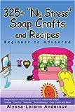 325+ No Stress Soap Crafts and Recipes, Alyssa Anderson, 0595317421