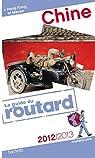 Guide du Routard Chine 2012/2013 par Guide du Routard