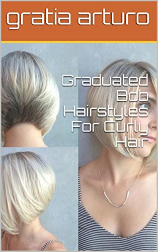 Graduated Bob Hairstyles For Curly Hair Kindle Edition By Gratia