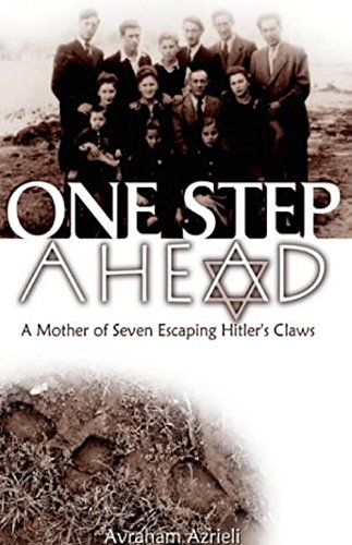 One Step Ahead - A Mother of Seven Escaping Hitler's Claws: A True History - Jewish Women, Family Survival, Resistance and Defiance against the Nazi War Machine in World War II by [Azrieli, Avraham]