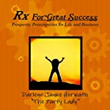 Rx For Great Success - Prosperity Prescriptions for Life and Business