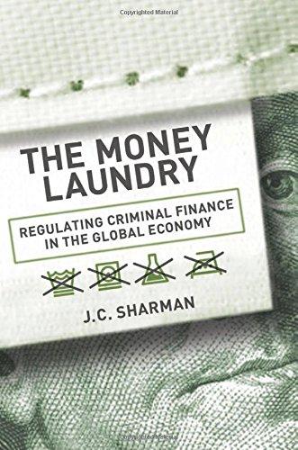 The Money Laundry: Regulating Criminal Finance in the Global Economy (Cornell Studies in Political Economy)