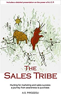 The Sales Tribe: Hunting for marketing and sales success: a journey from awareness to purchase. by [Pirozzoli, Alfred]
