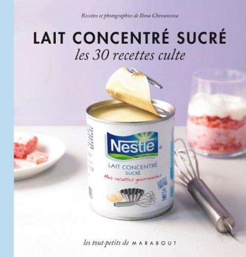 Amazon Fr Lait Concentre Sucre Les 30 Recettes Culte Ilona