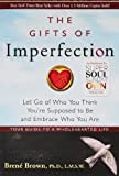 Books : The Gifts of Imperfection: Let Go of Who You Think You're Supposed to Be and Embrace Who You Are